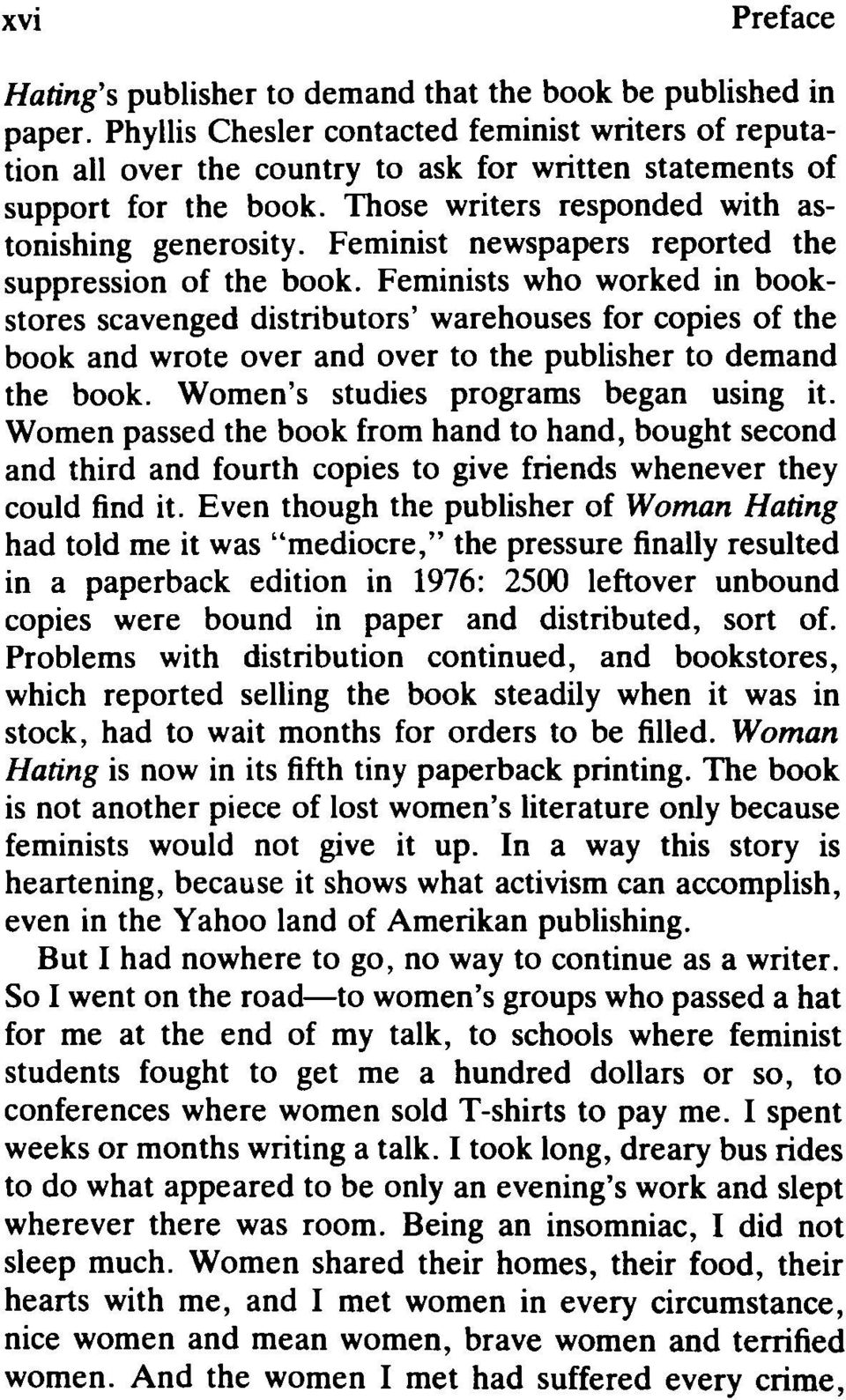 Feminists who worked in bookstores scavenged distributors warehouses for copies of the book and wrote over and over to the publisher to demand the book. Women s studies programs began using it.