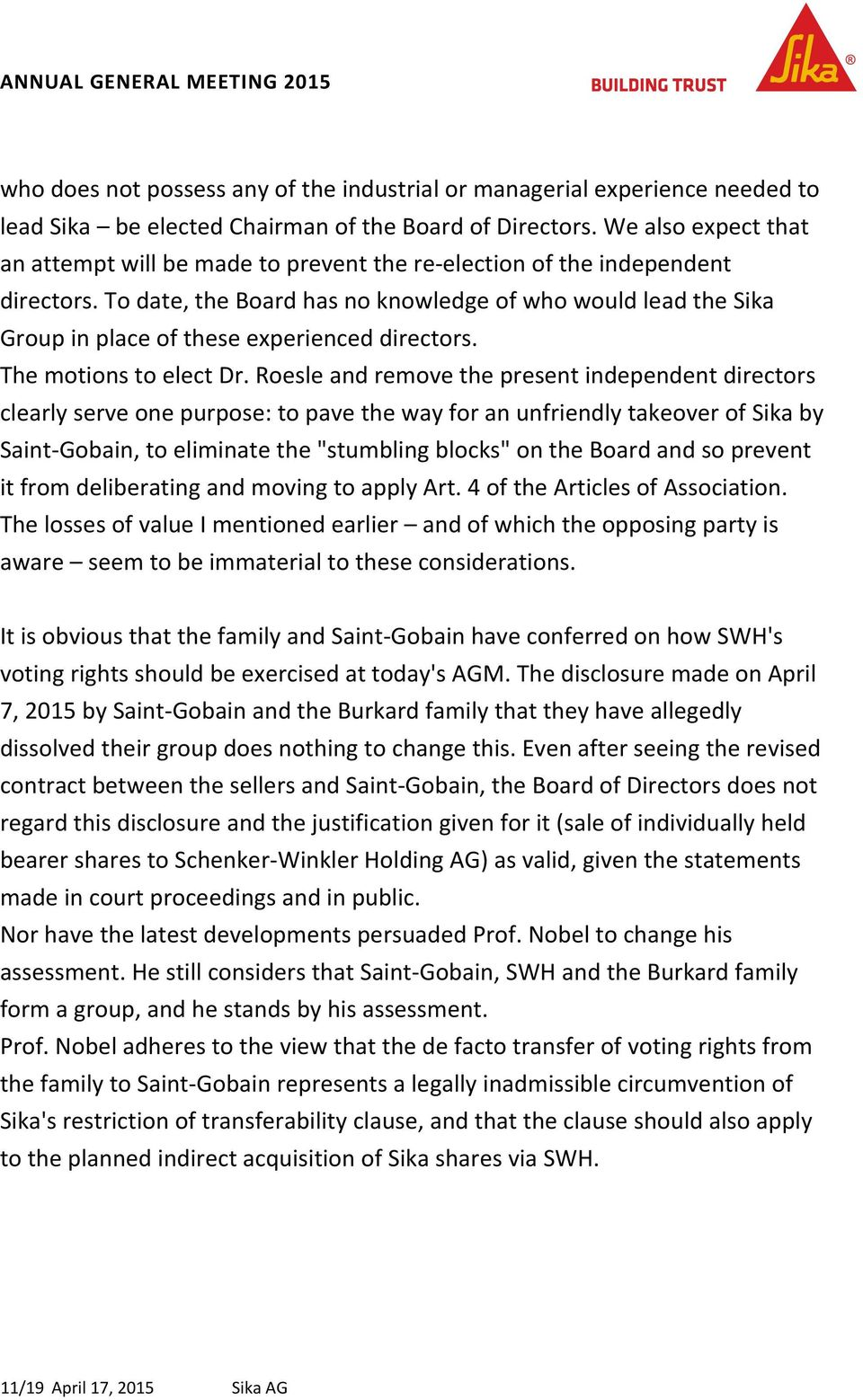 To date, the Board has no knowledge of who would lead the Sika Group in place of these experienced directors. The motions to elect Dr.