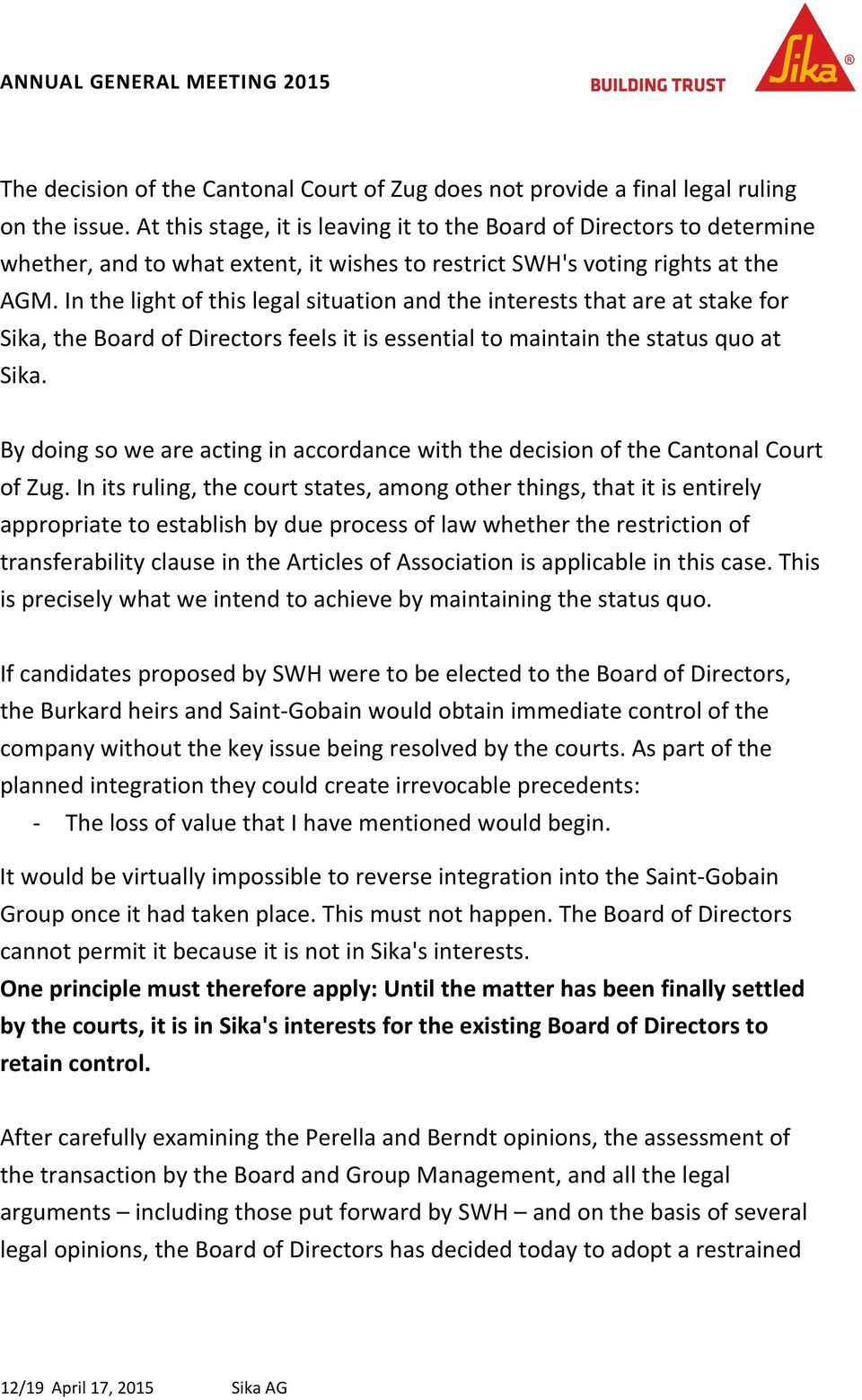 In the light of this legal situation and the interests that are at stake for Sika, the Board of Directors feels it is essential to maintain the status quo at Sika.