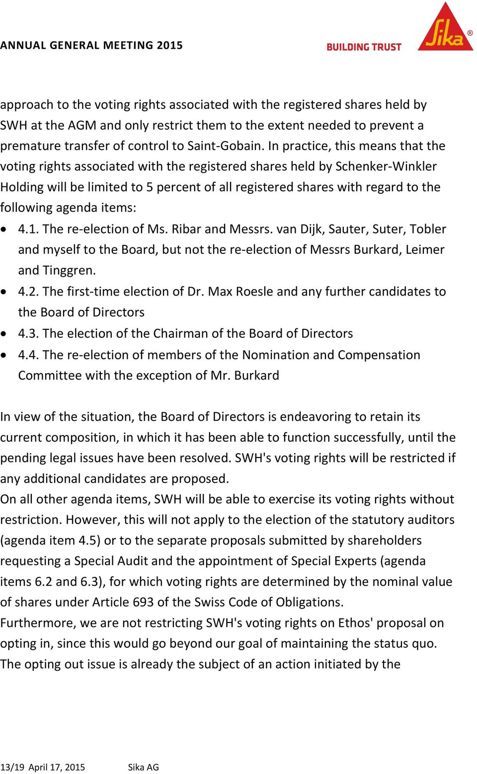 following agenda items: 4.1. The re election of Ms. Ribar and Messrs. van Dijk, Sauter, Suter, Tobler and myself to the Board, but not the re election of Messrs Burkard, Leimer and Tinggren. 4.2.