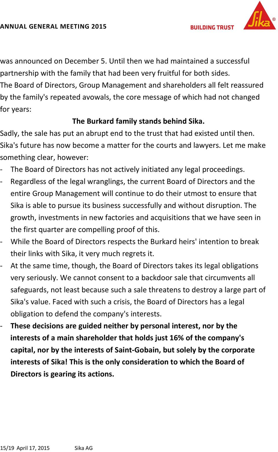 Sika. Sadly, the sale has put an abrupt end to the trust that had existed until then. Sika's future has now become a matter for the courts and lawyers.