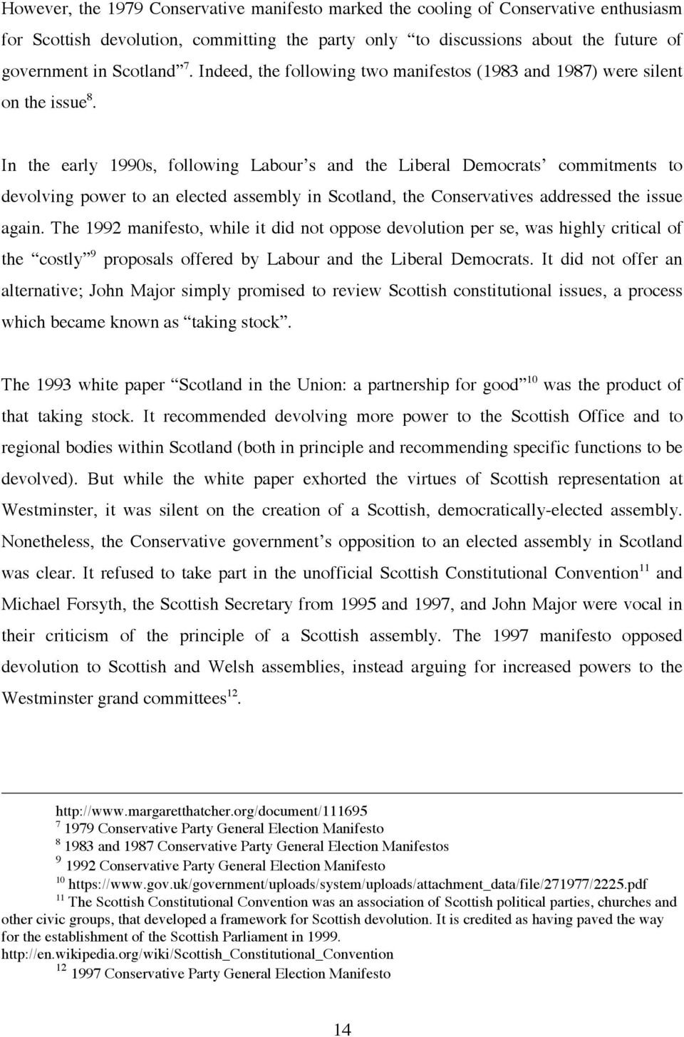 In the early 1990s, following Labour s and the Liberal Democrats commitments to devolving power to an elected assembly in Scotland, the Conservatives addressed the issue again.