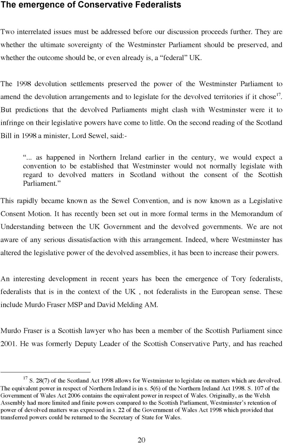 The 1998 devolution settlements preserved the power of the Westminster Parliament to amend the devolution arrangements and to legislate for the devolved territories if it chose 17.
