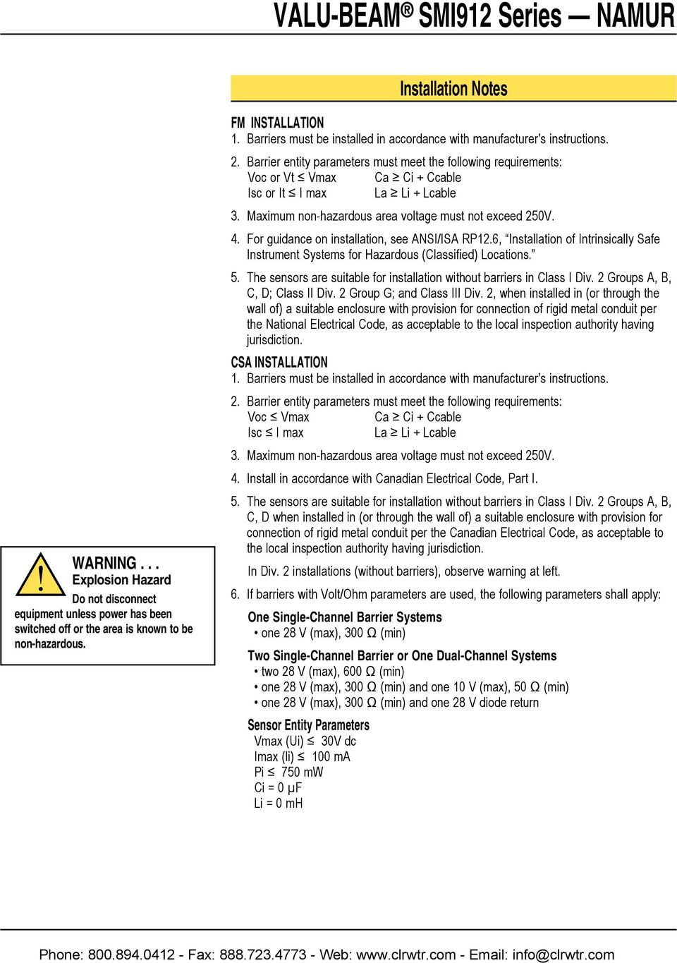 Maximum nonhazardous area voltage must not exceed 25V.. For guidance on installation, see /IA RP2.6, Installation of Intrinsically afe Instrument ystems for Hazardous (lassified) Locations. 5.