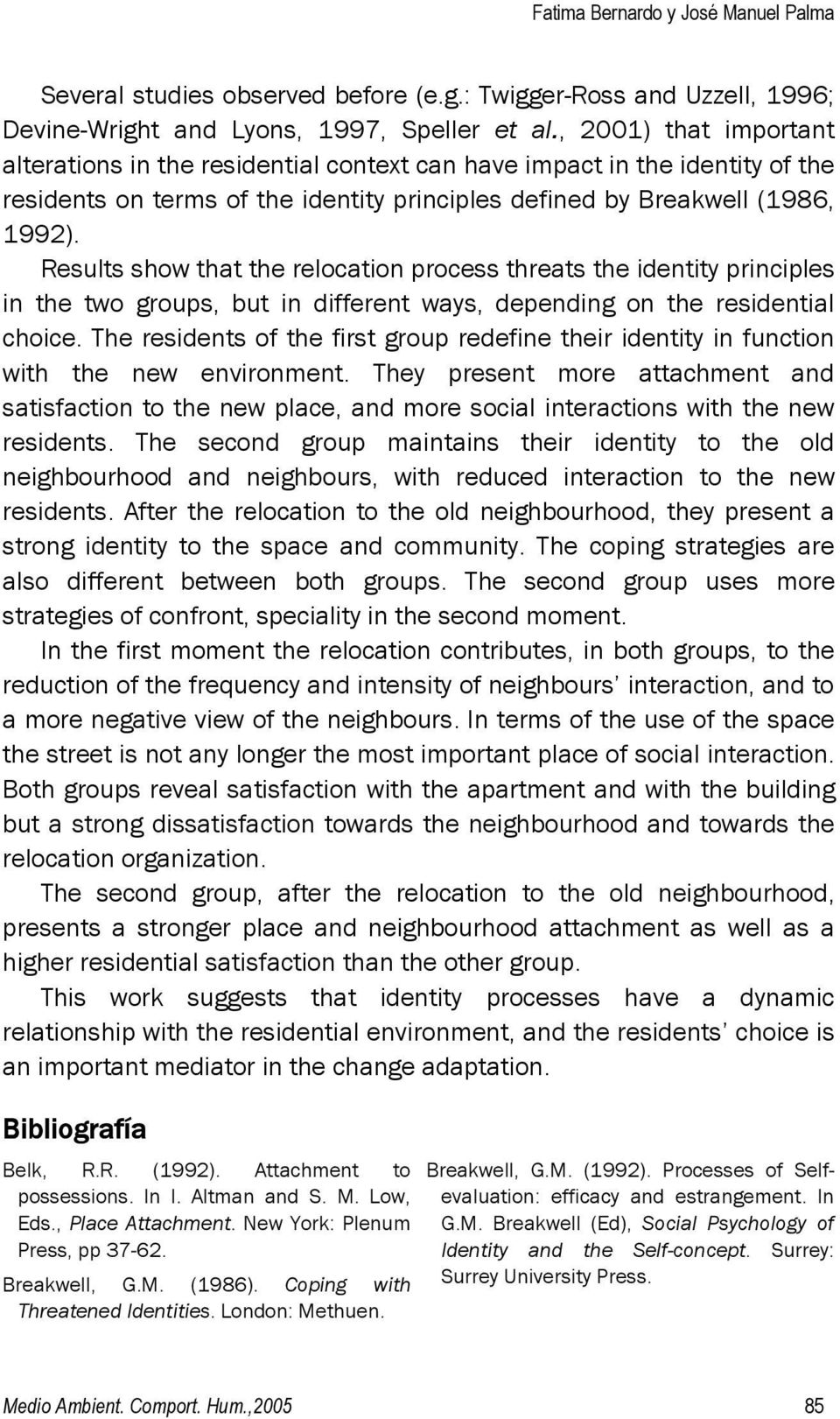 Results show that the relocation process threats the identity principles in the two groups, but in different ways, depending on the residential choice.