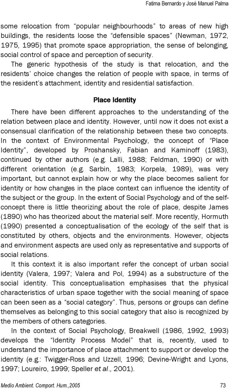 The generic hypothesis of the study is that relocation, and the residents choice changes the relation of people with space, in terms of the resident s attachment, identity and residential