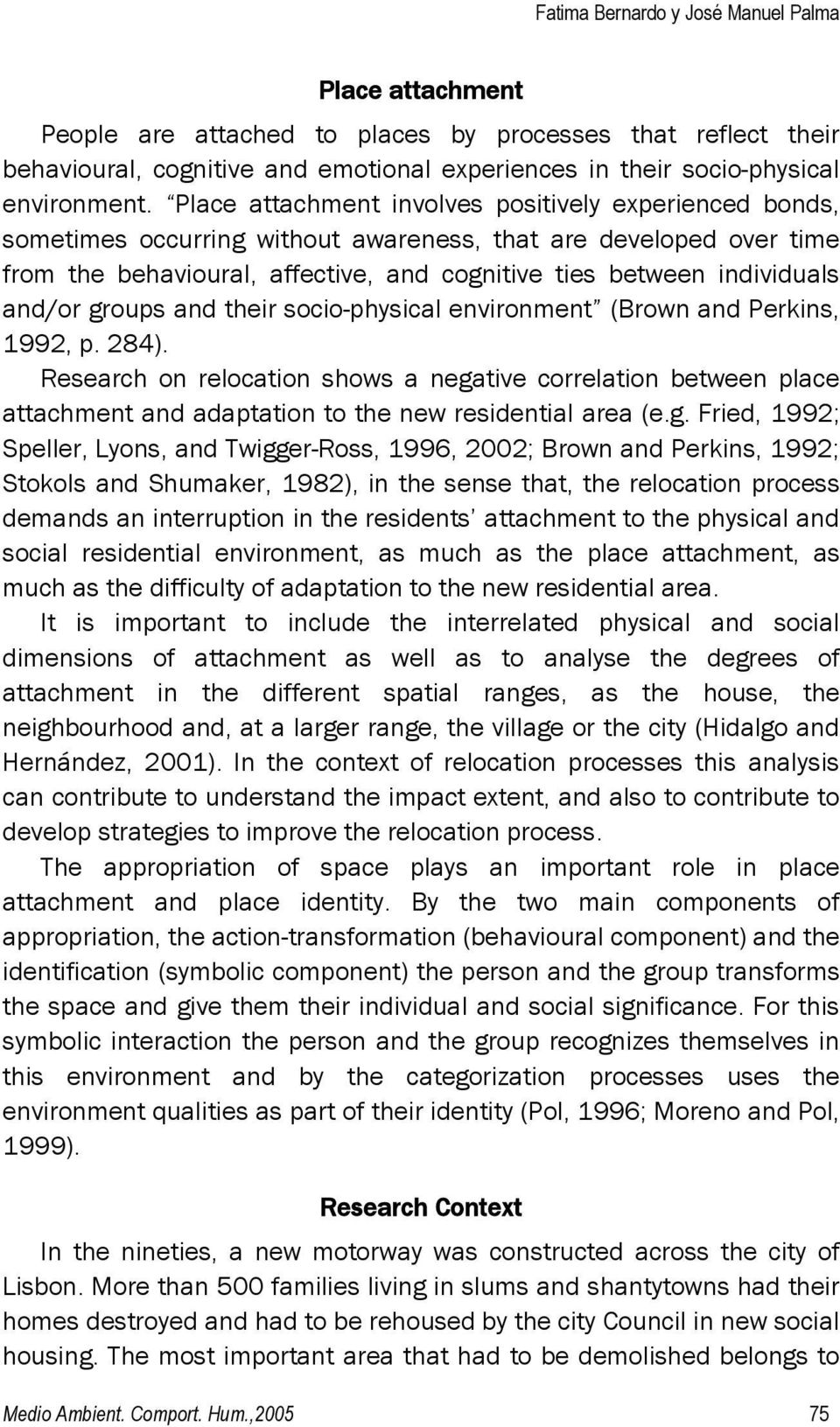 and/or groups and their socio-physical environment (Brown and Perkins, 1992, p. 284).