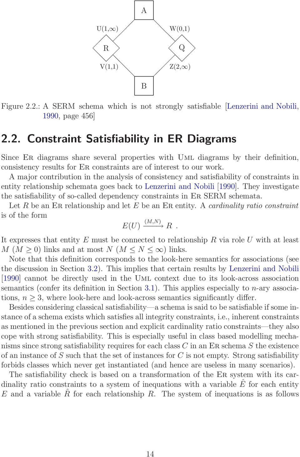2.: A SERM schema which is not strongly satisfiable [Lenzerini and Nobili, 1990, page 456] 2.2. Constraint Satisfiability in ER Diagrams Since Er diagrams share several properties with Uml diagrams by their definition, consistency results for Er constraints are of interest to our work.