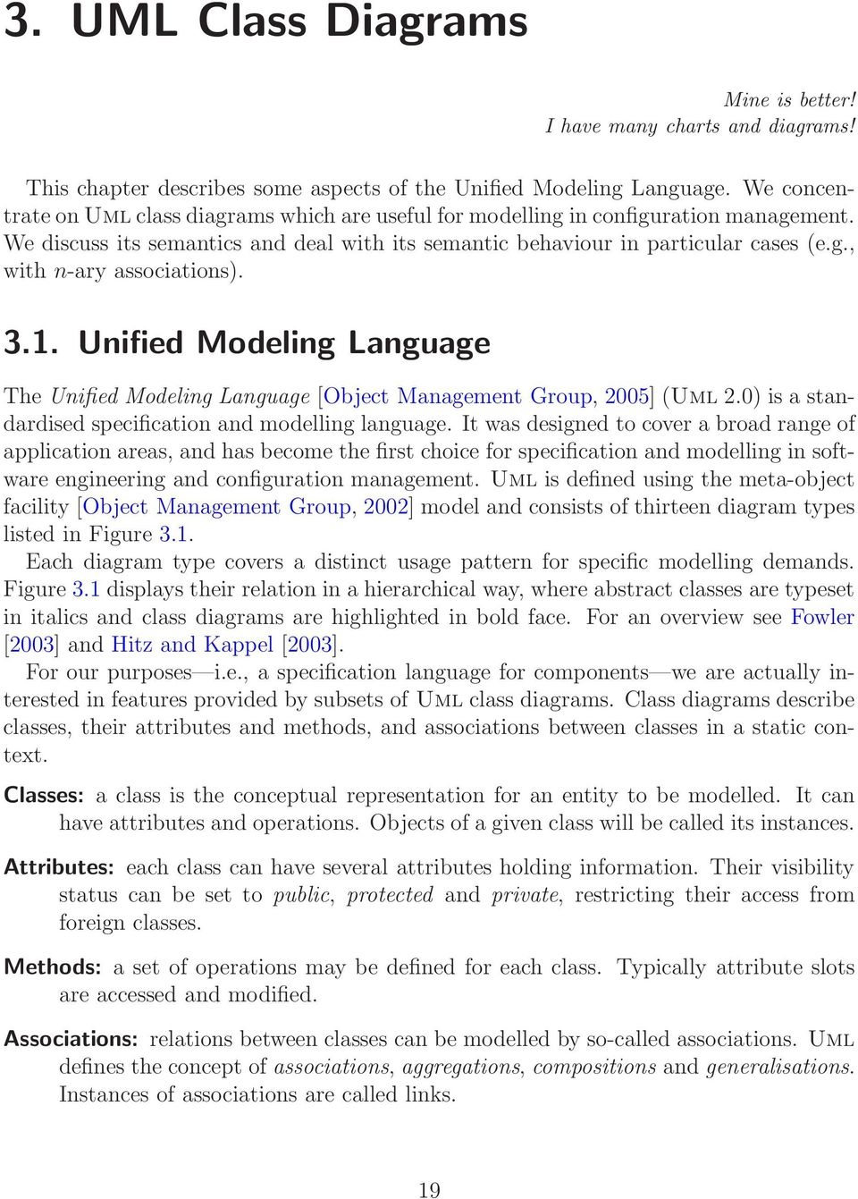 3.1. Unified Modeling Language The Unified Modeling Language [Object Management Group, 2005] (Uml 2.0) is a standardised specification and modelling language.