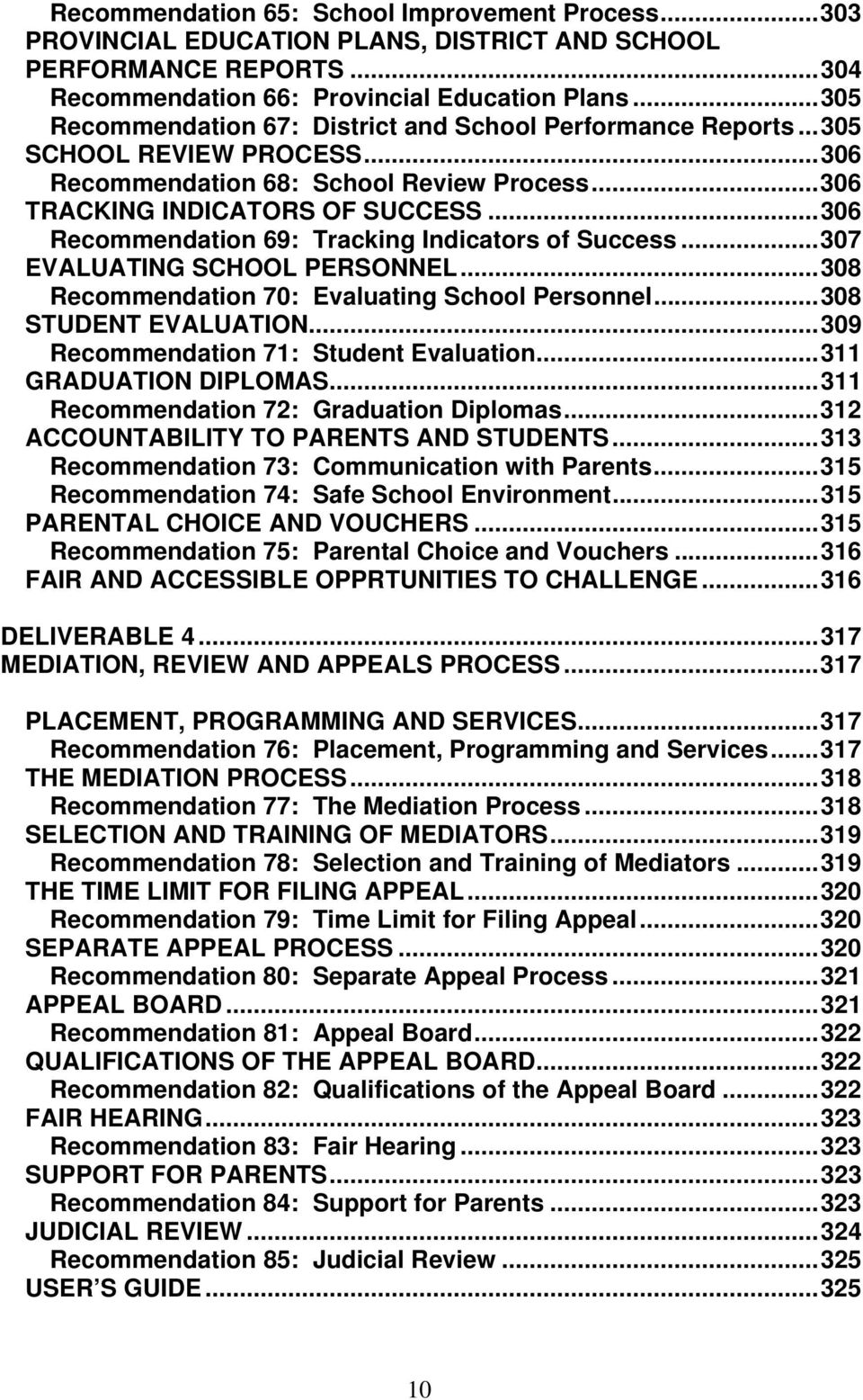 ..306 Recommendation 69: Tracking Indicators of Success...307 EVALUATING SCHOOL PERSONNEL...308 Recommendation 70: Evaluating School Personnel...308 STUDENT EVALUATION.