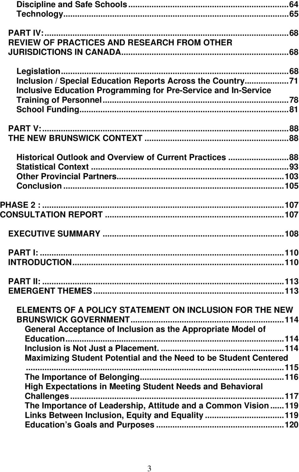 ..88 THE NEW BRUNSWICK CONTEXT...88 Historical Outlook and Overview of Current Practices...88 Statistical Context...93 Other Provincial Partners...103 Conclusion...105 PHASE 2 :.