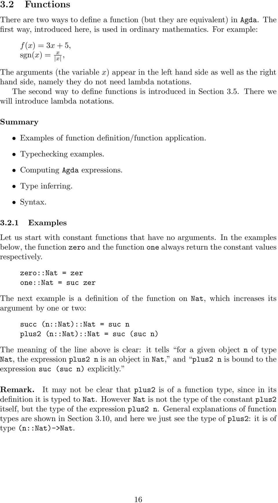 The second way to define functions is introduced in Section 3.5. There we will introduce lambda notations. Summary Examples of function definition/function application. Typechecking examples.