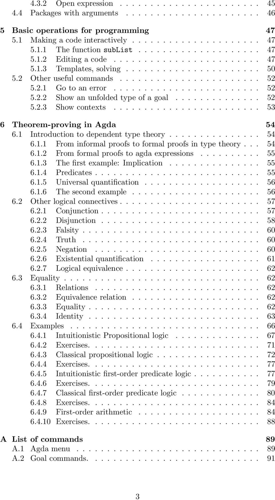 ............. 52 5.2.3 Show contexts........................ 53 6 Theorem-proving in Agda 54 6.1 Introduction to dependent type theory............... 54 6.1.1 From informal proofs to formal proofs in type theory.