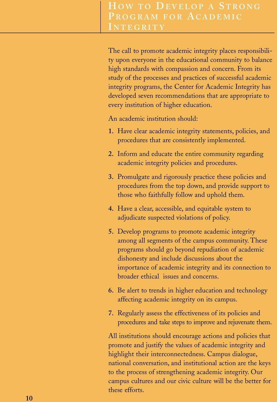 From its study of the processes and practices of successful academic integrity programs, the Center for Academic Integrity has developed seven recommendations that are appropriate to every