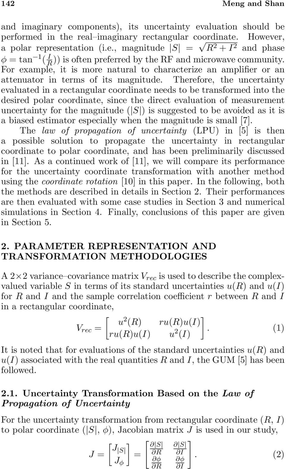 Therefore, the uncertainty evaluated in a rectangular coordinate needs to be transformed into the desired polar coordinate, since the direct evaluation of measurement uncertainty for the magnitude (