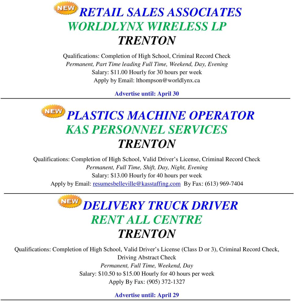 ca Advertise until: April 30 PLASTICS MACHINE OPERATOR KAS PERSONNEL SERVICES Qualifications: Completion of High School, Valid Driver s License, Criminal Record Check Permanent, Full Time, Shift,