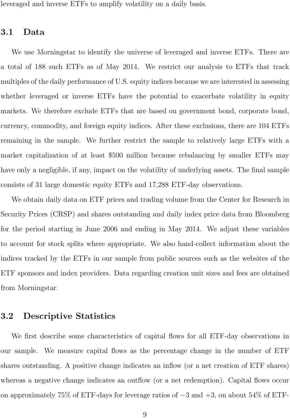 equity indices because we are interested in assessing whether leveraged or inverse ETFs have the potential to exacerbate volatility in equity markets.