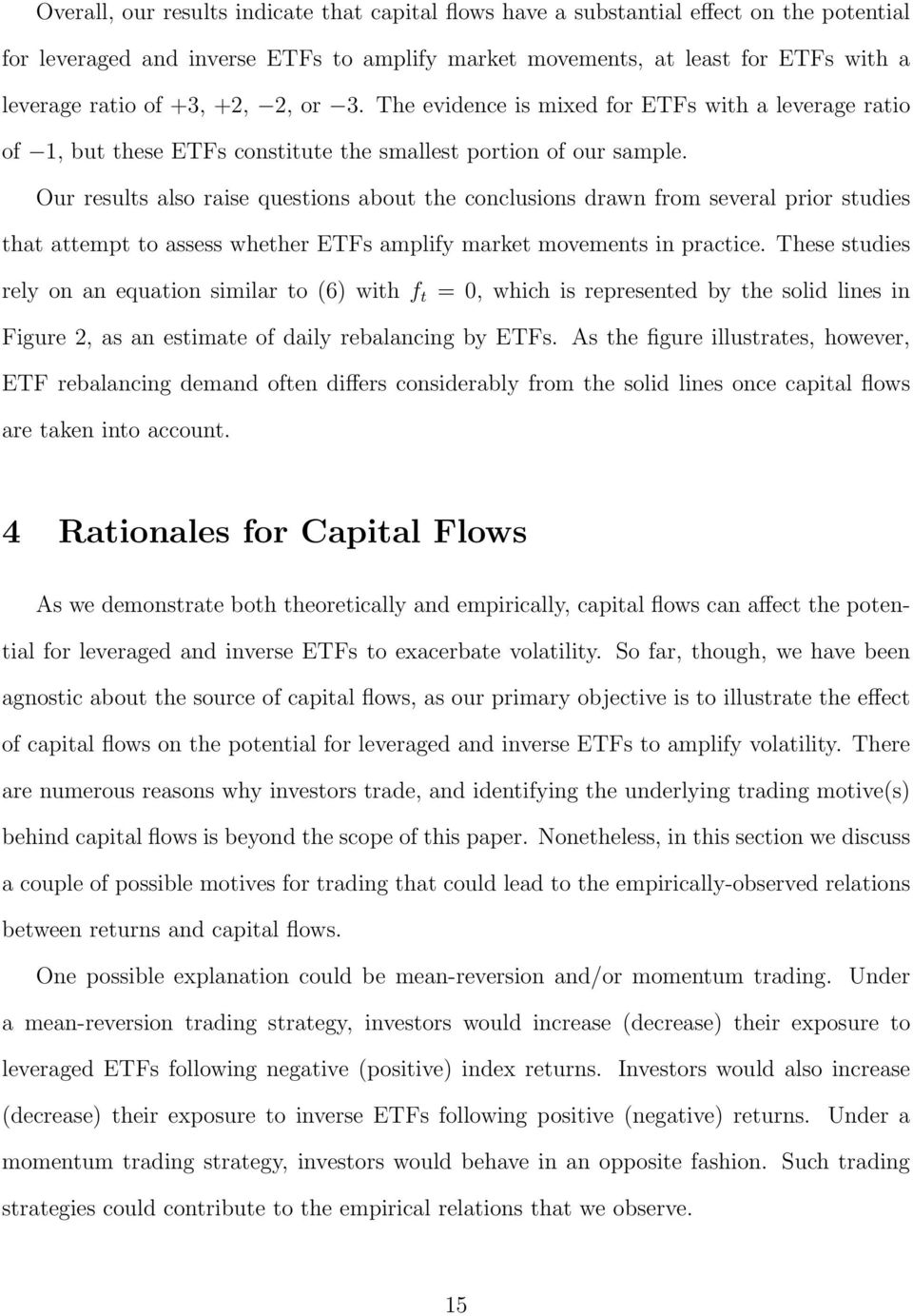 Our results also raise questions about the conclusions drawn from several prior studies that attempt to assess whether ETFs amplify market movements in practice.