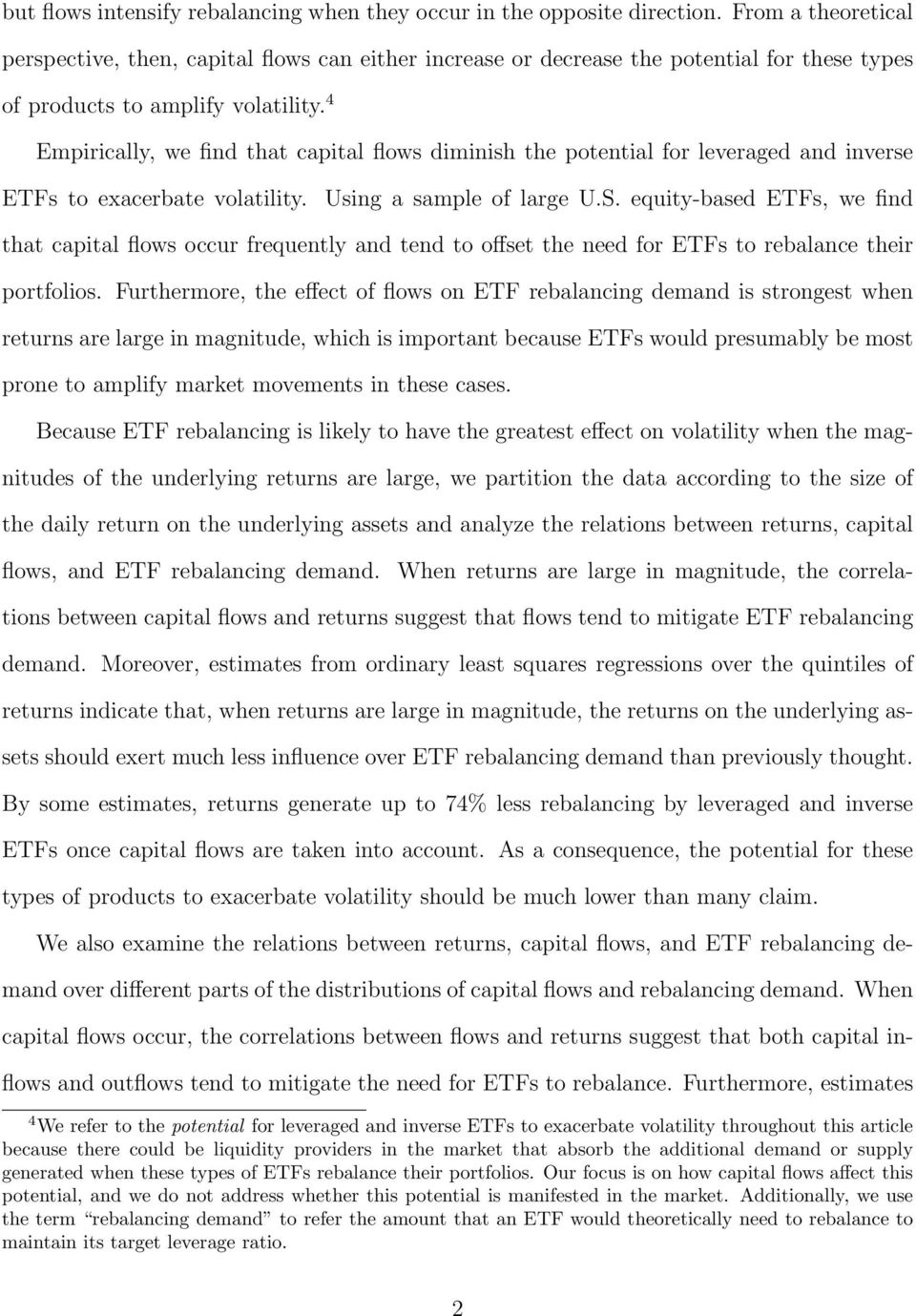 4 Empirically, we find that capital flows diminish the potential for leveraged and inverse ETFs to exacerbate volatility. Using a sample of large U.S.