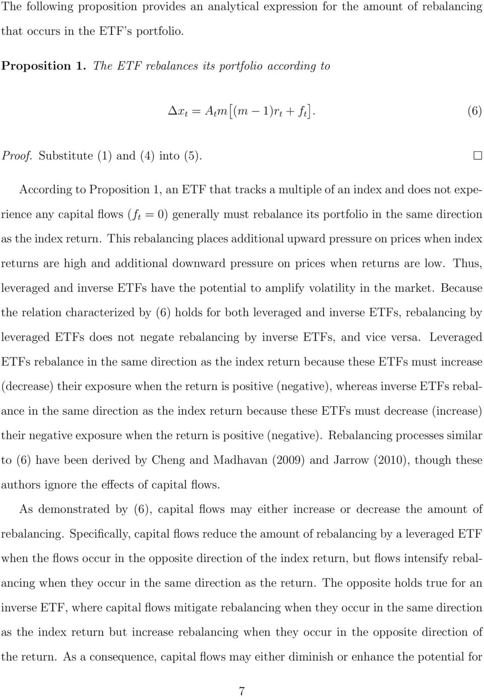According to Proposition 1, an ETF that tracks a multiple of an index and does not experience any capital flows (f t = 0) generally must rebalance its portfolio in the same direction as the index
