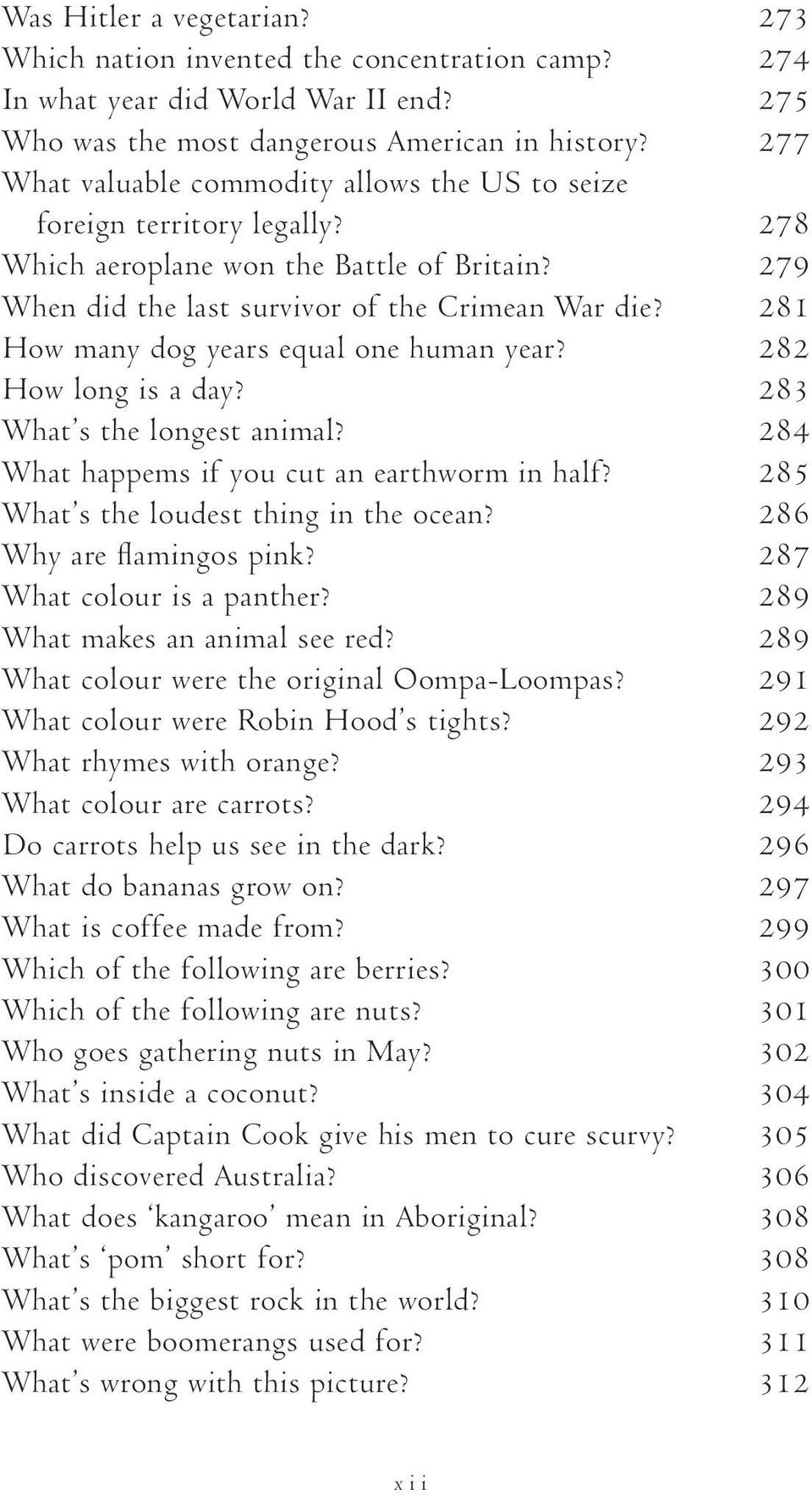 281 How many dog years equal one human year? 282 How long is a day? 283 What s the longest animal? 284 What happems if you cut an earthworm in half? 285 What s the loudest thing in the ocean?