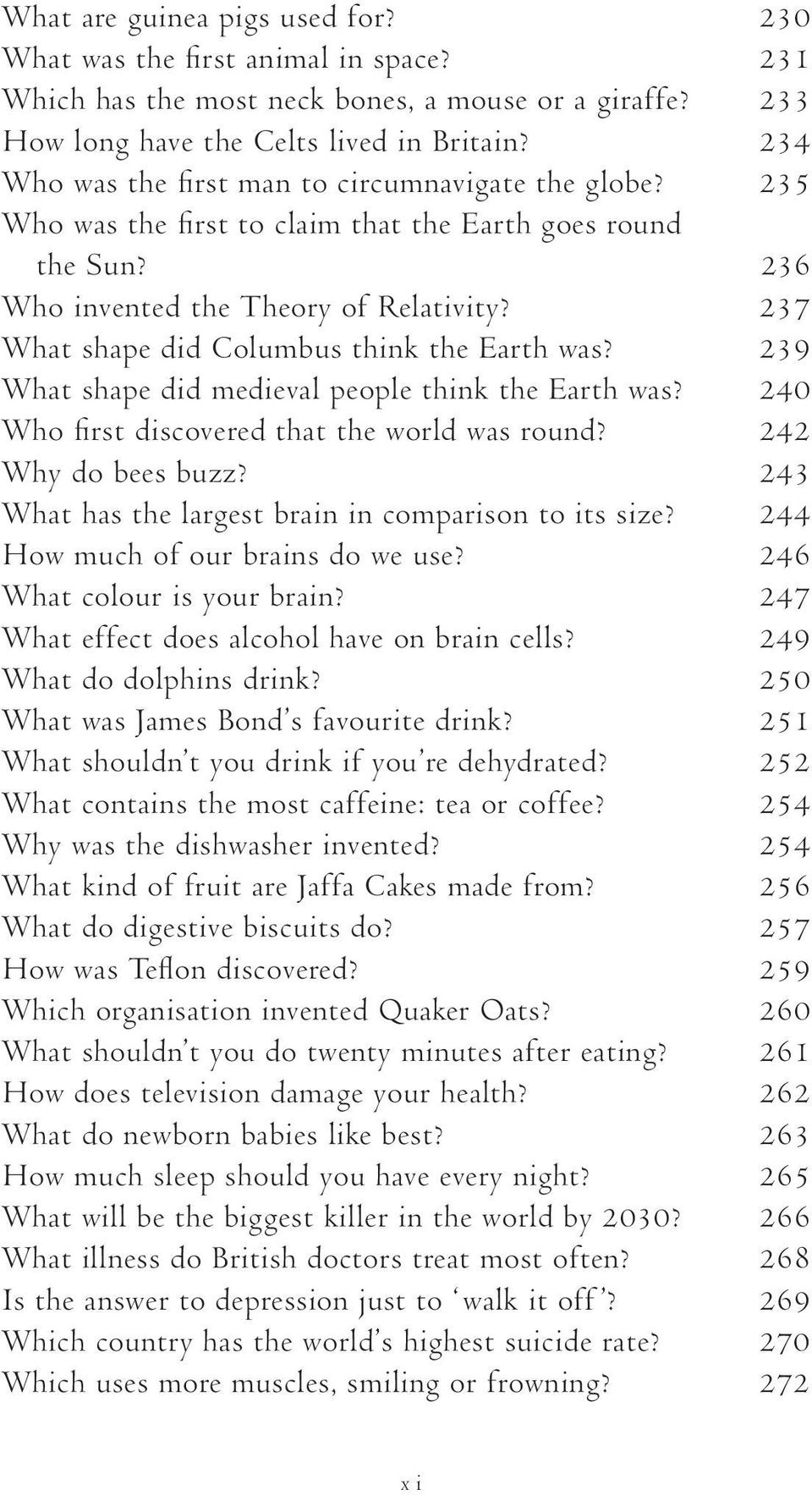 237 What shape did Columbus think the Earth was? 239 What shape did medieval people think the Earth was? 240 Who first discovered that the world was round? 242 Why do bees buzz?