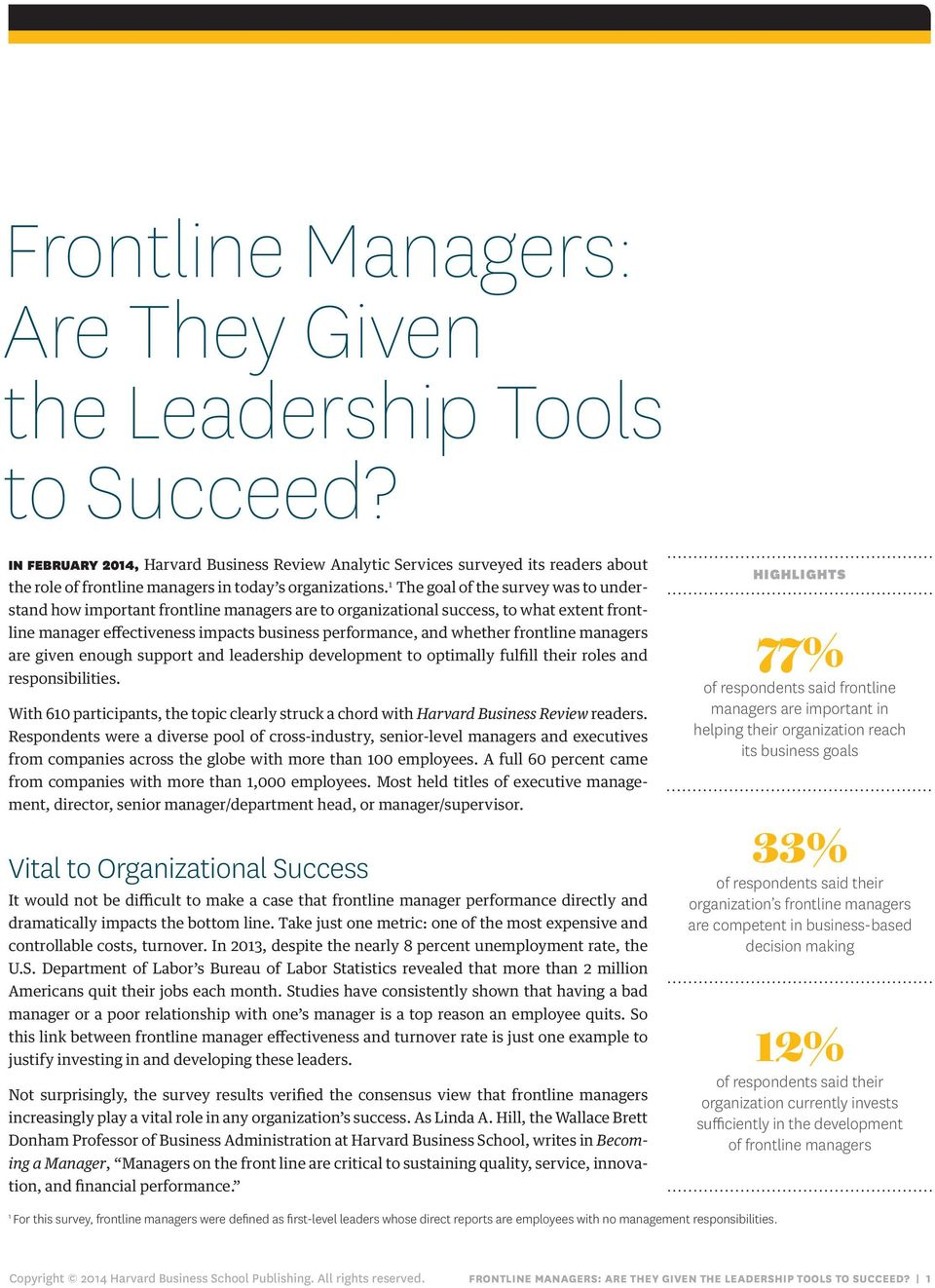 1 The goal of the survey was to understand how important frontline managers are to organizational success, to what extent frontline manager effectiveness impacts business performance, and whether