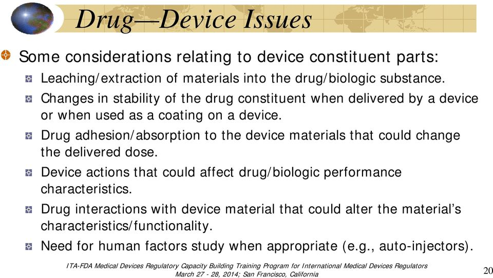 Drug adhesion/absorption to the device materials that could change the delivered dose.
