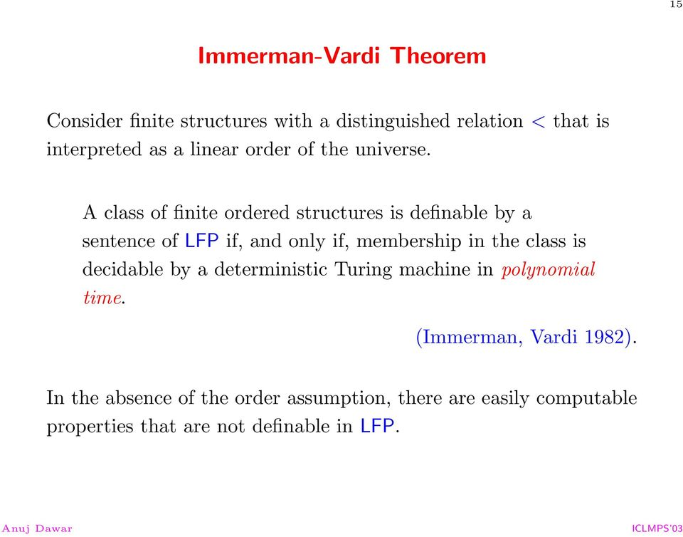 A class of finite ordered structures is definable by a sentence of LFP if, and only if, membership in the class
