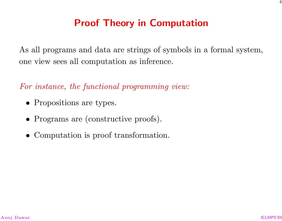 For instance, the functional programming view: Propositions are types.