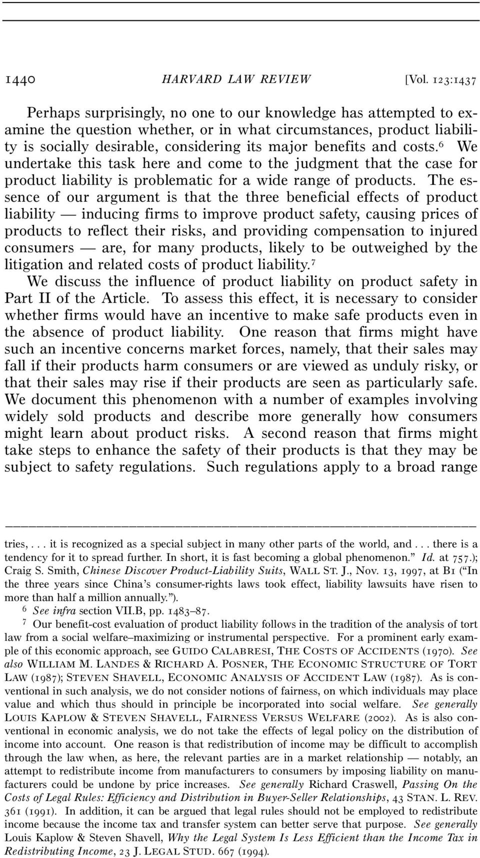 and costs. 6 We undertake this task here and come to the judgment that the case for product liability is problematic for a wide range of products.