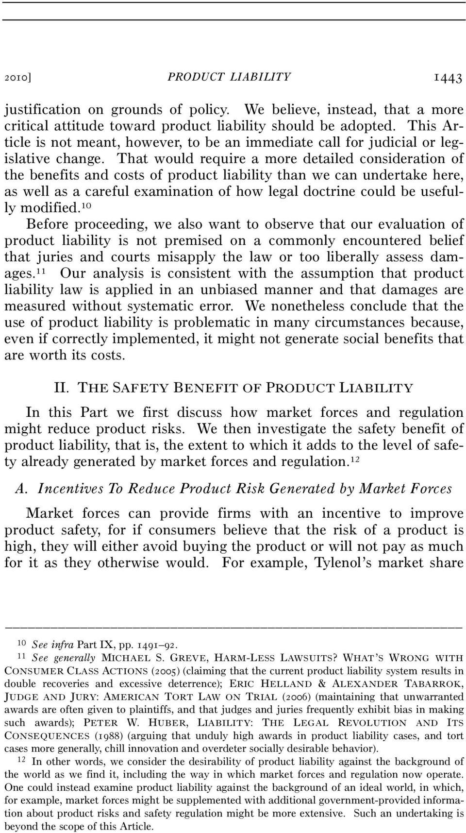 That would require a more detailed consideration of the benefits and costs of product liability than we can undertake here, as well as a careful examination of how legal doctrine could be usefully