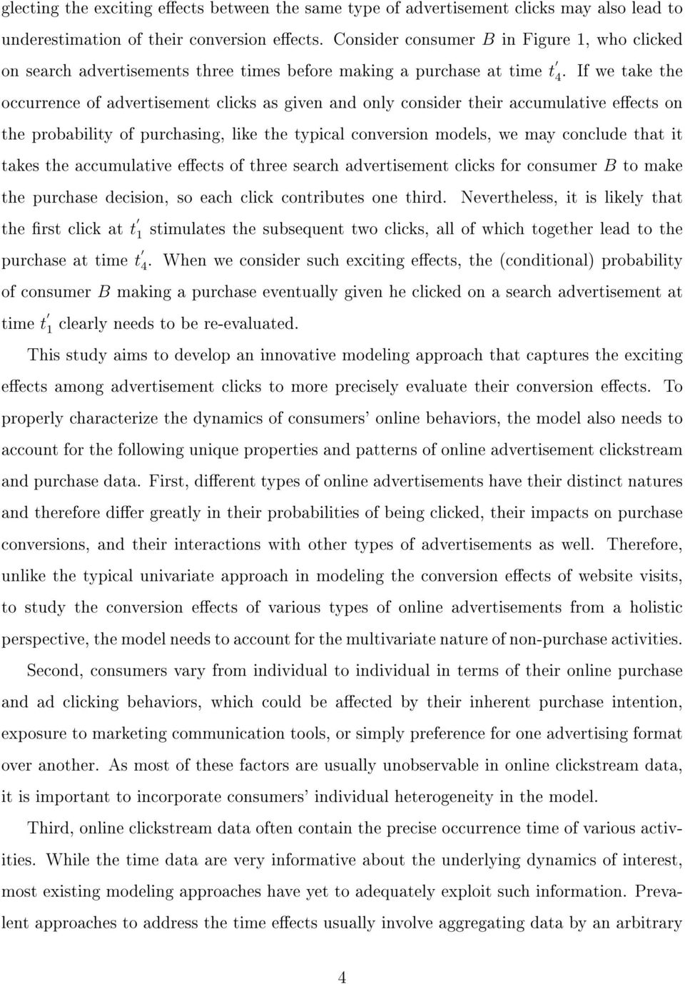 If we take the occurrence of advertisement clicks as given and only consider their accumulative eects on the probability of purchasing, like the typical conversion models, we may conclude that it