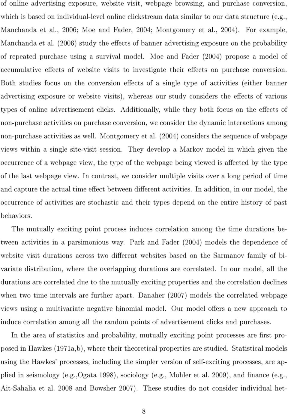 (2006) study the eects of banner advertising exposure on the probability of repeated purchase using a survival model.