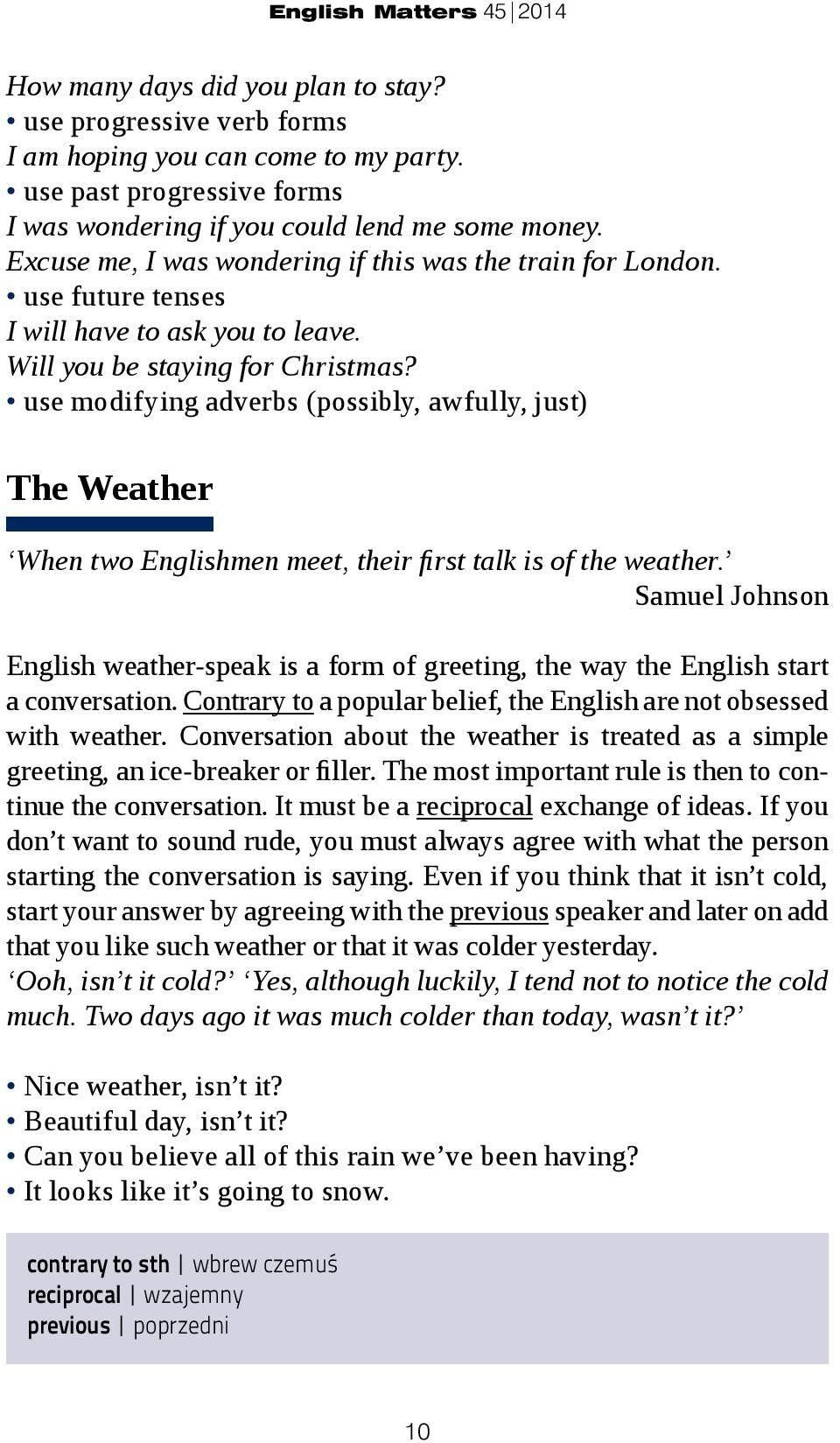 use modifying adverbs (possibly, awfully, just) The Weather When two Englishmen meet, their first talk is of the weather.