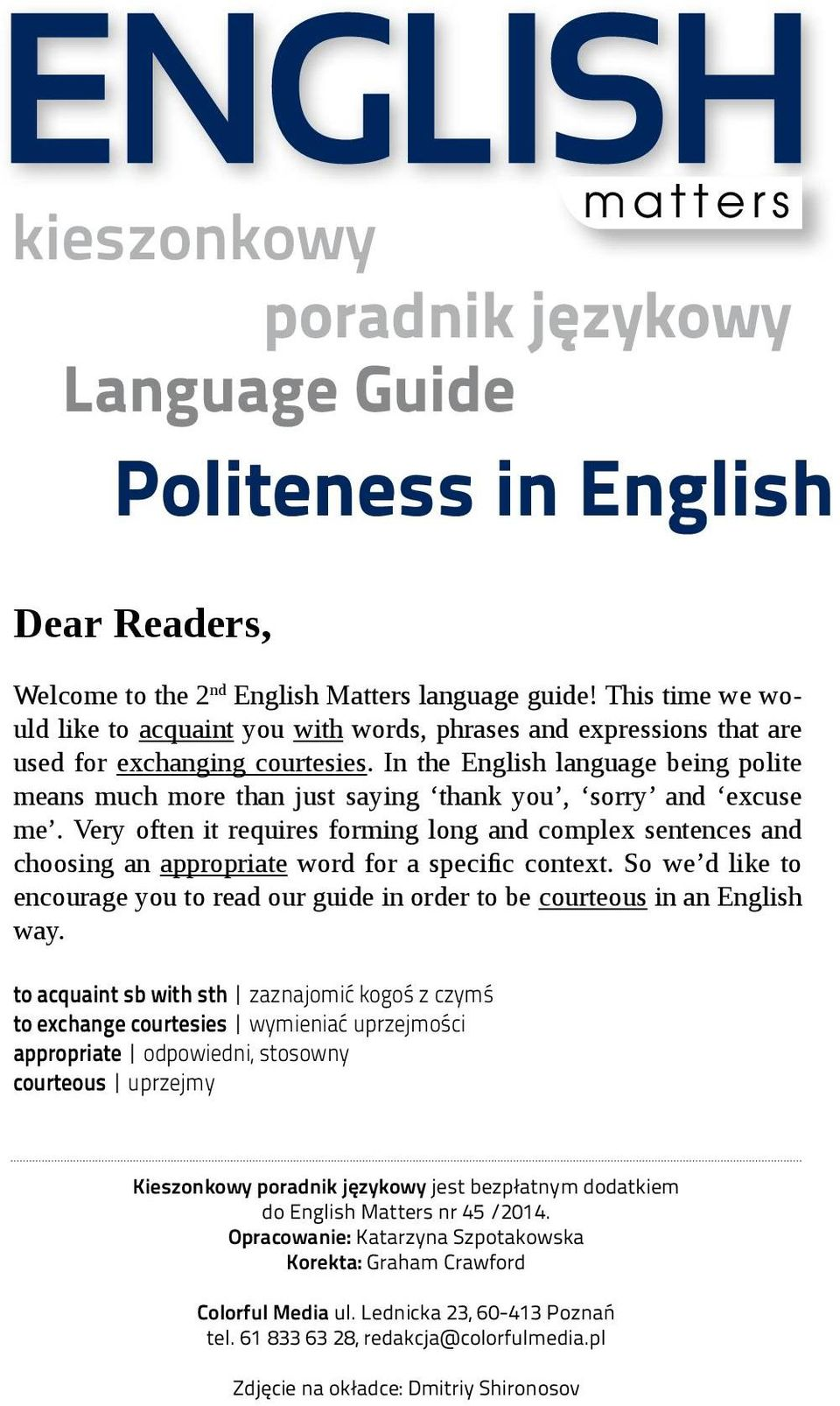 In the English language being polite means much more than just saying thank you, sorry and excuse me.
