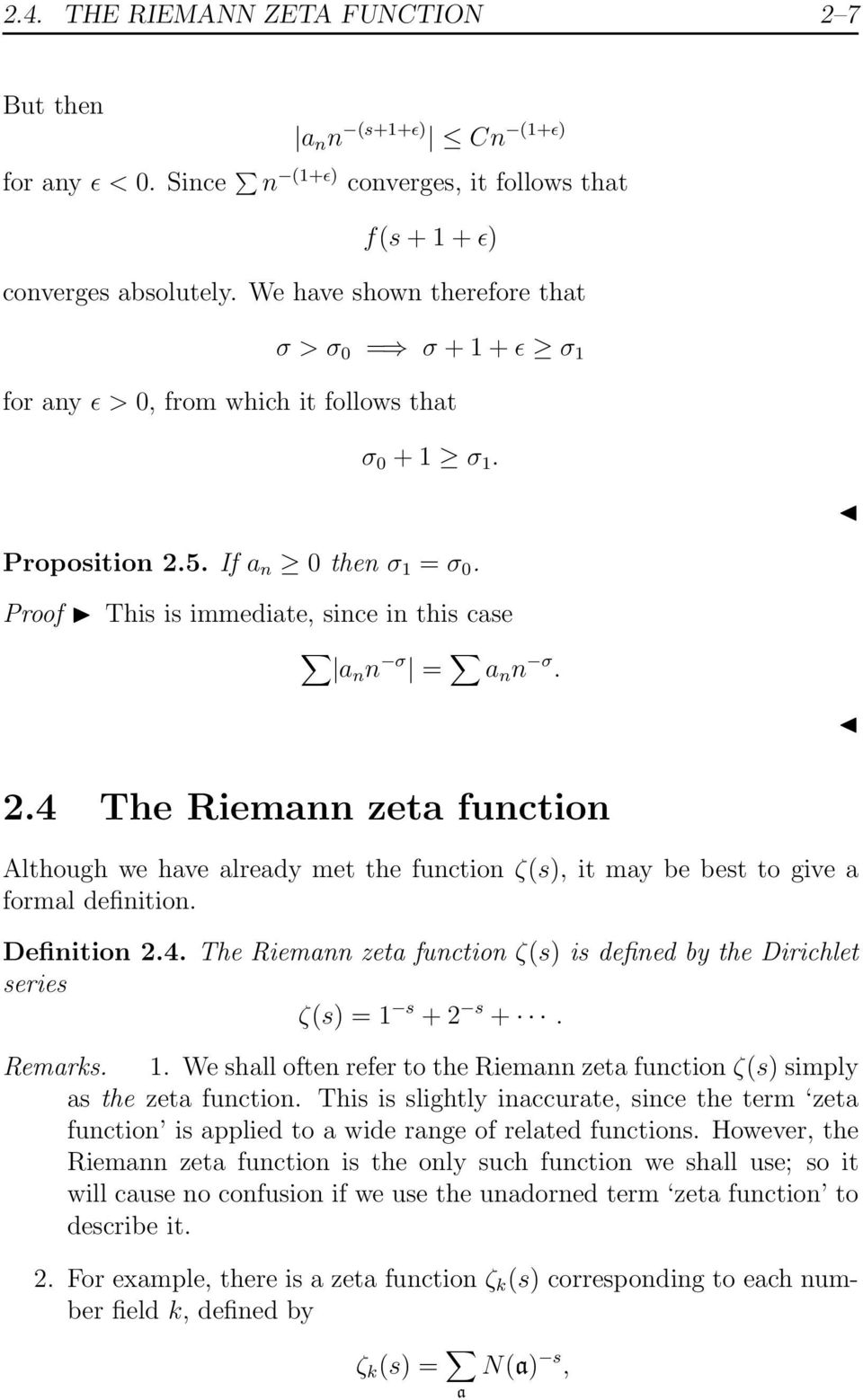 Proof This is immediate, since in this case an n σ = a n n σ. 2.4 The Riemann zeta function Although we have already met the function ζ(s), it may be best to give a formal definition. Definition 2.4. The Riemann zeta function ζ(s) is defined by the Dirichlet series ζ(s) = s + 2 s +.