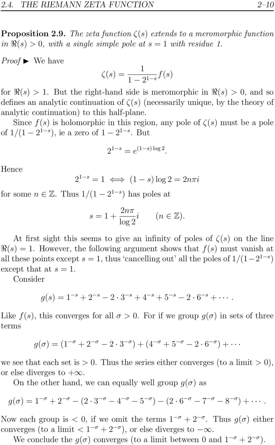But the right-hand side is meromorphic in R(s) > 0, and so defines an analytic continuation of ζ(s) (necessarily unique, by the theory of analytic continuation) to this half-plane.