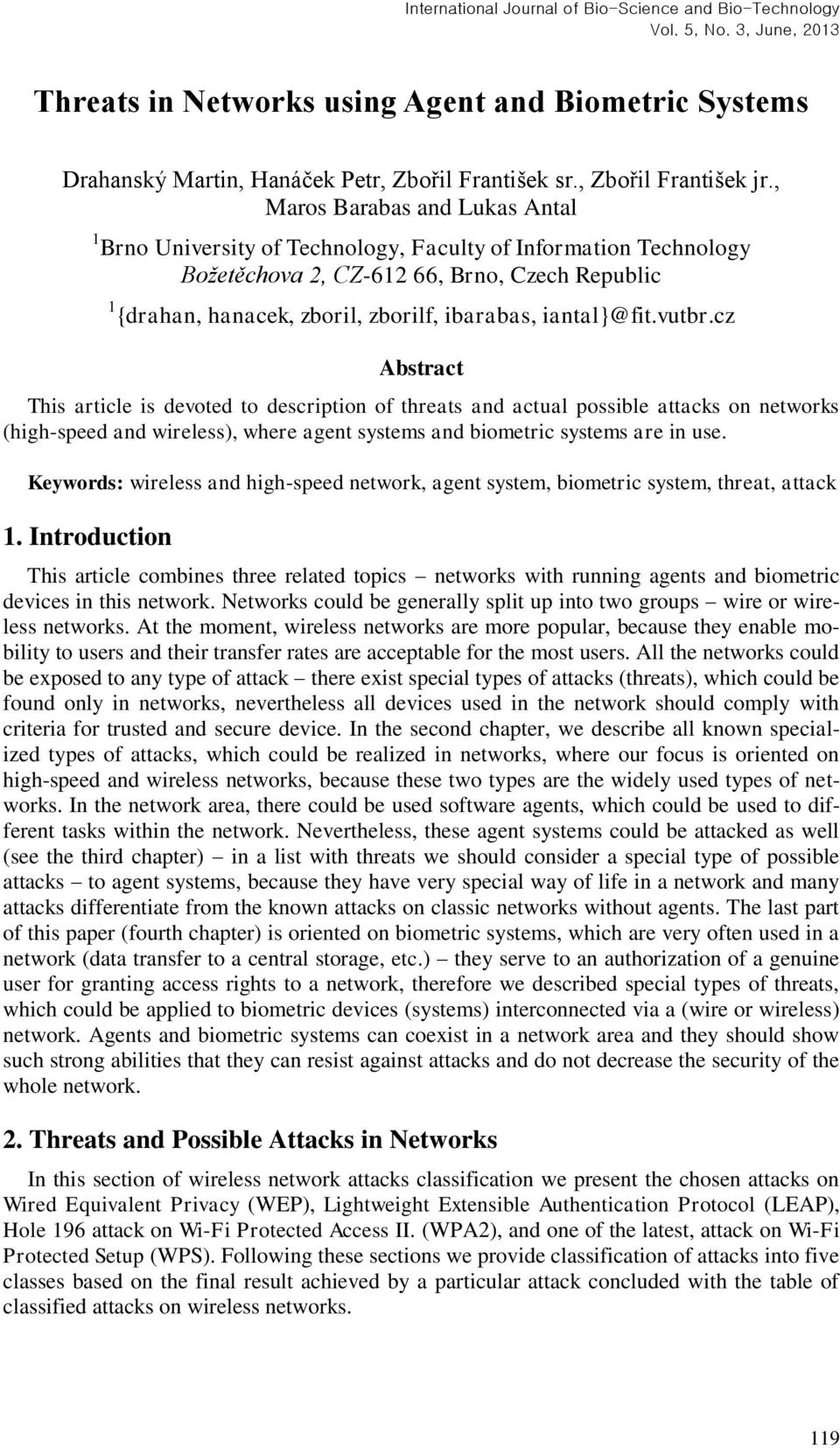 iantal}@fit.vutbr.cz Abstract This article is devoted to description of threats and actual possible attacks on networks (high-speed and wireless), where agent systems and biometric systems are in use.