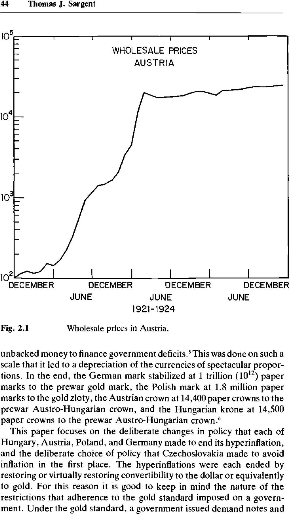 In the end, the German mark stabilized at 1 trillion (10 12 ) paper marks to the prewar gold mark, the Polish mark at 1.