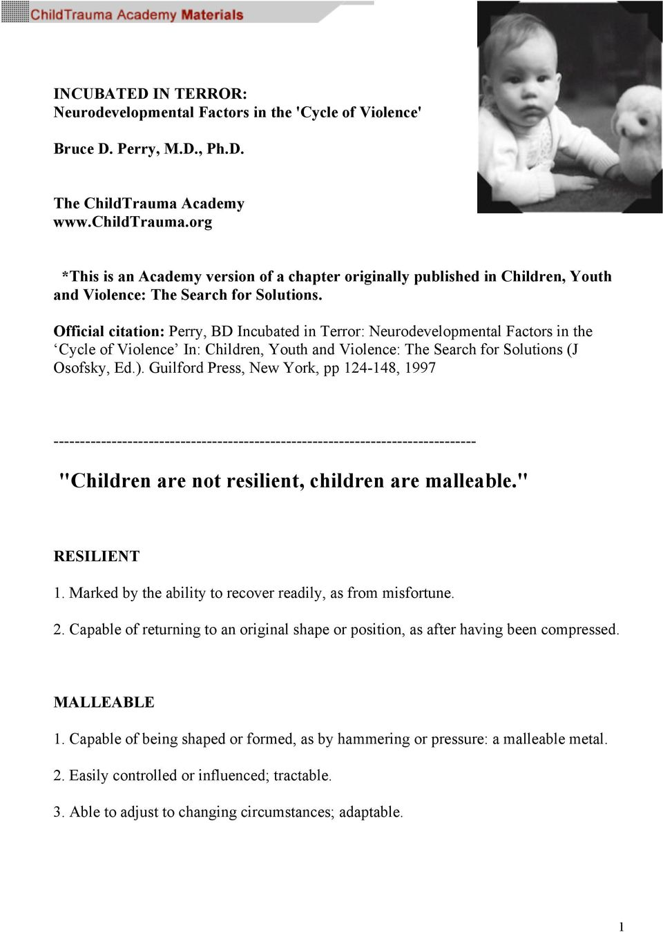 Official citation: Perry, BD Incubated in Terror: Neurodevelopmental Factors in the Cycle of Violence In: Children, Youth and Violence: The Search for Solutions (J Osofsky, Ed.).