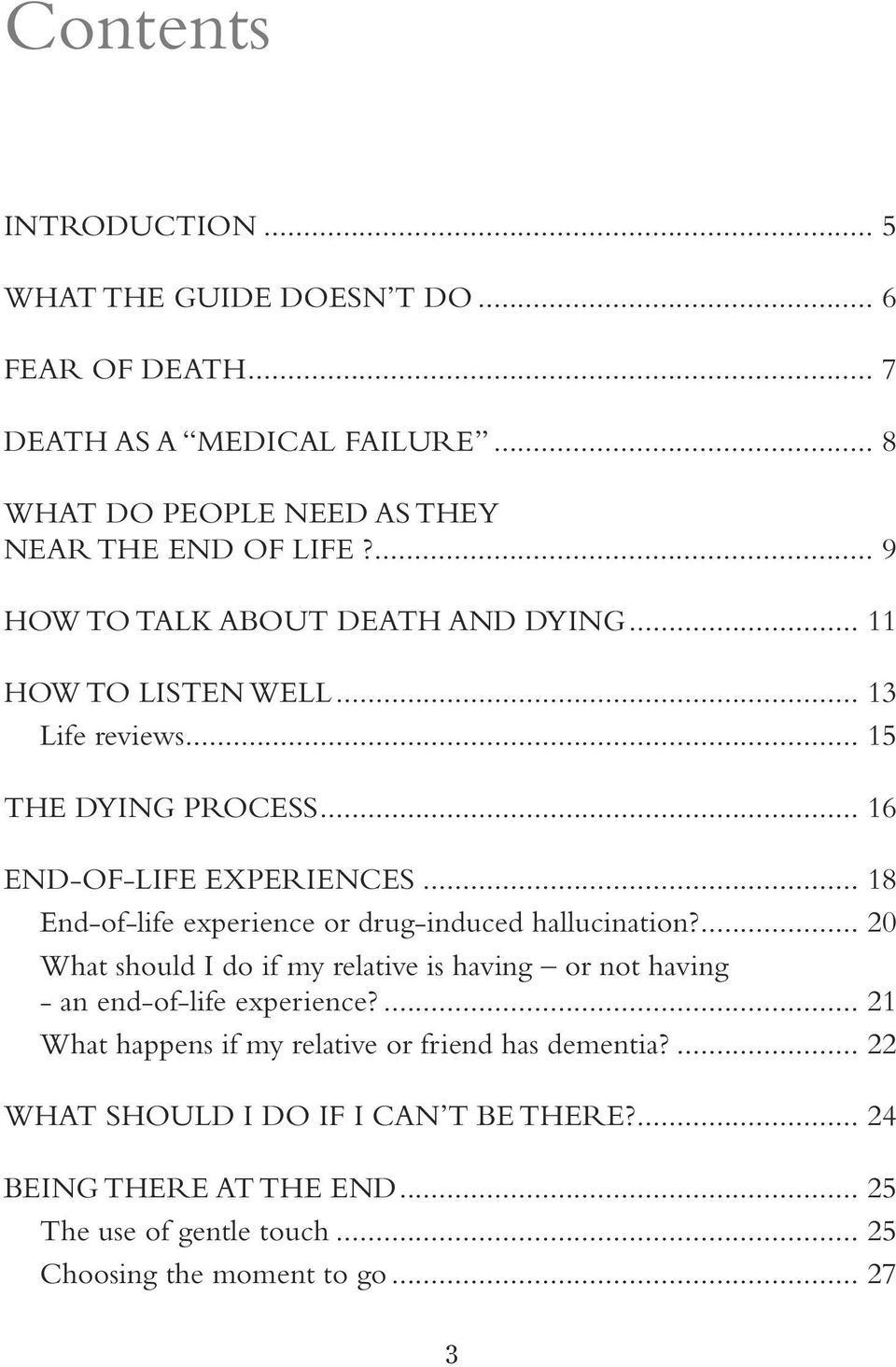 .. 18 End-of-life experience or drug-induced hallucination?... 20 What should I do if my relative is having or not having - an end-of-life experience?