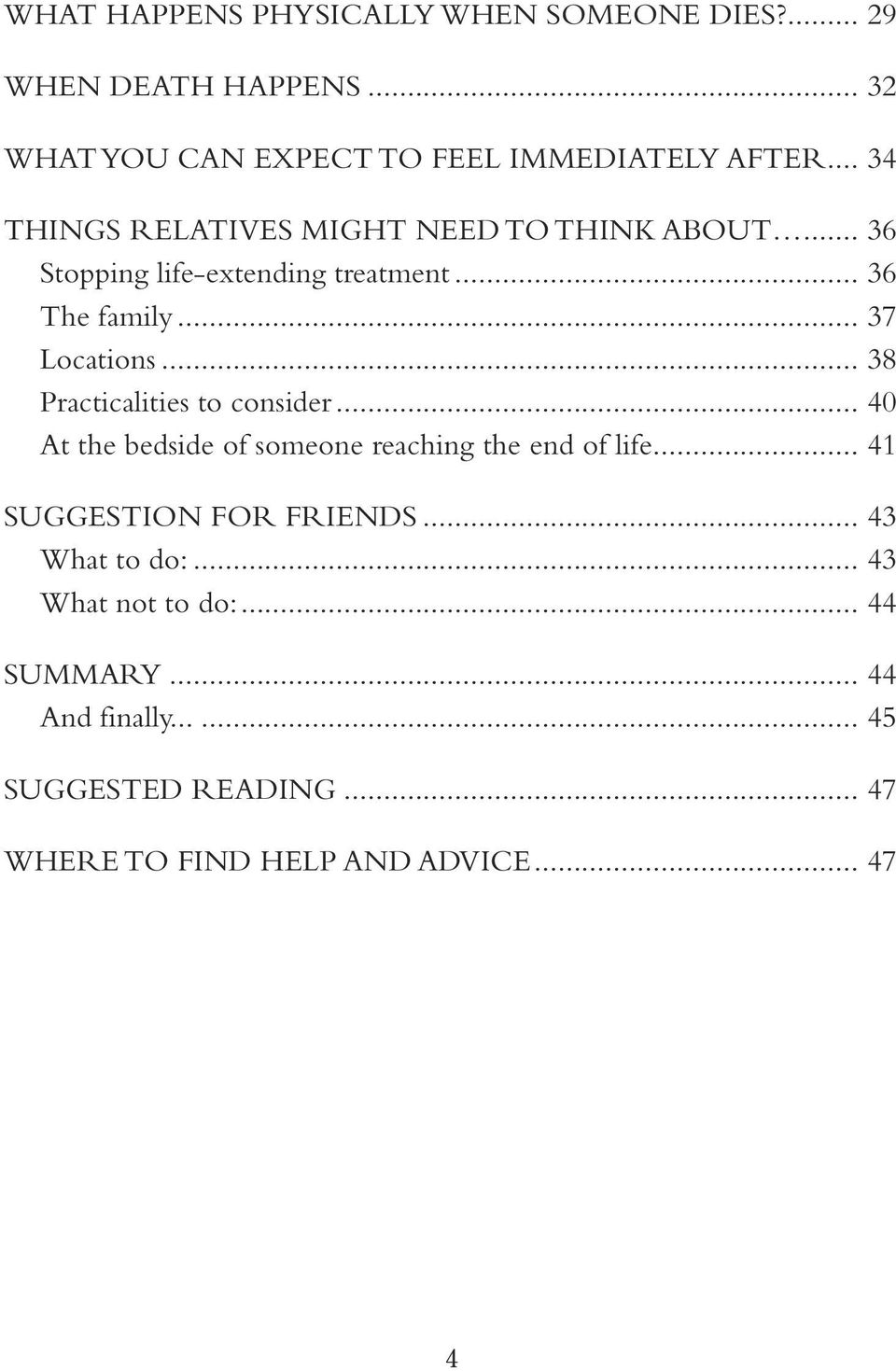 .. 38 Practicalities to consider... 40 At the bedside of someone reaching the end of life... 41 SUGGESTION FOR FRIENDS.