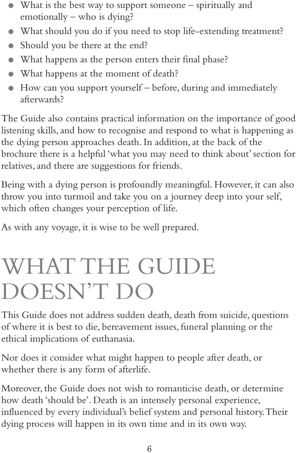 The Guide also contains practical information on the importance of good listening skills, and how to recognise and respond to what is happening as the dying person approaches death.