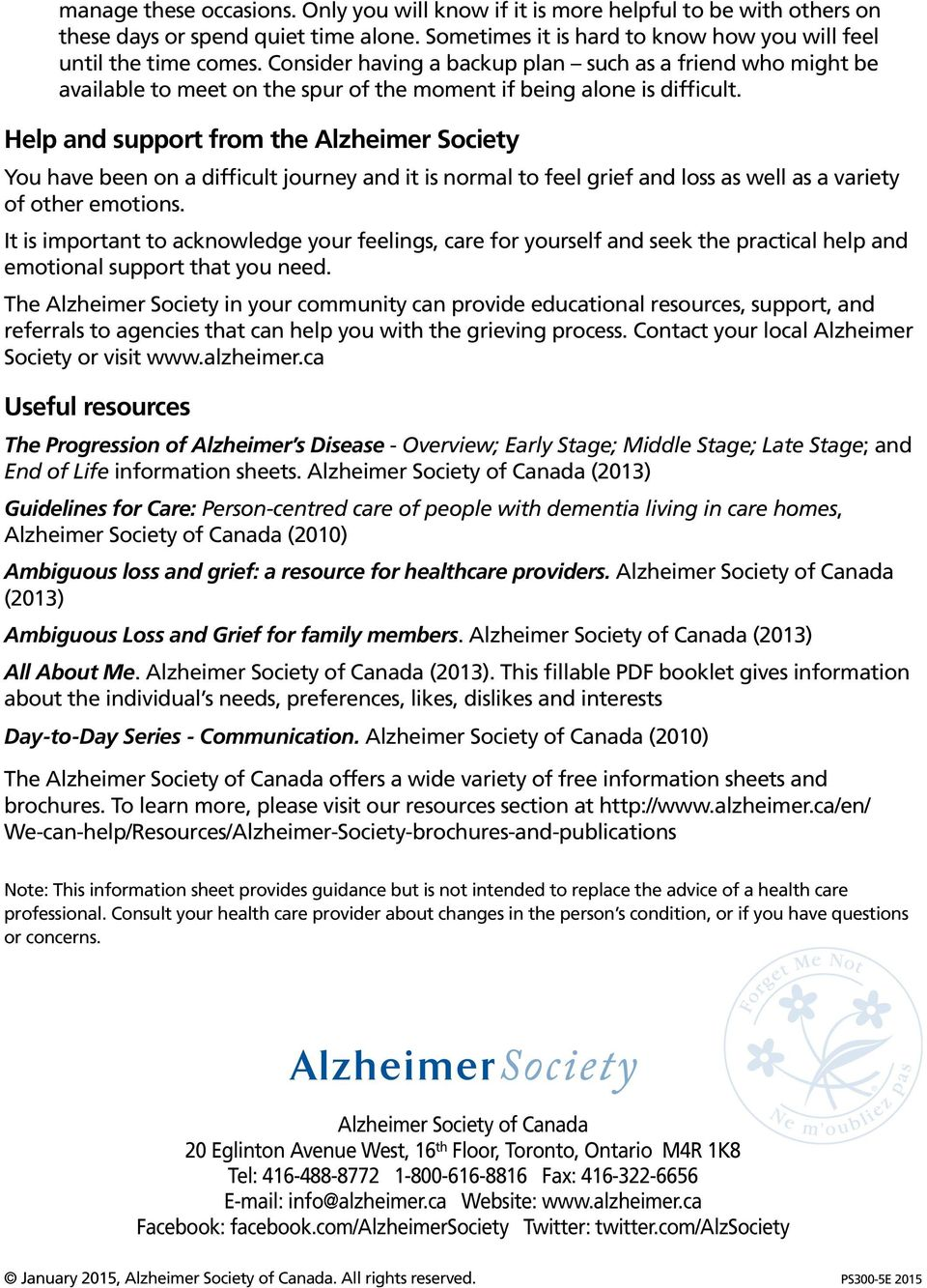 Help and support from the Alzheimer Society You have been on a difficult journey and it is normal to feel grief and loss as well as a variety of other emotions.