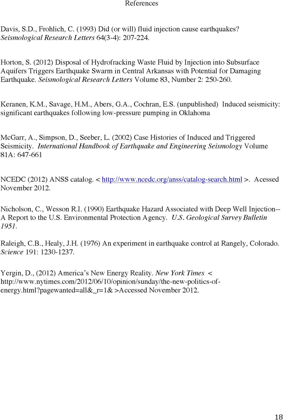 Seismological Research Letters Volume 83, Number 2: 250-260. Keranen, K.M., Savage, H.M., Abers, G.A., Cochran, E.S. (unpublished) Induced seismicity: significant earthquakes following low-pressure pumping in Oklahoma McGarr, A.