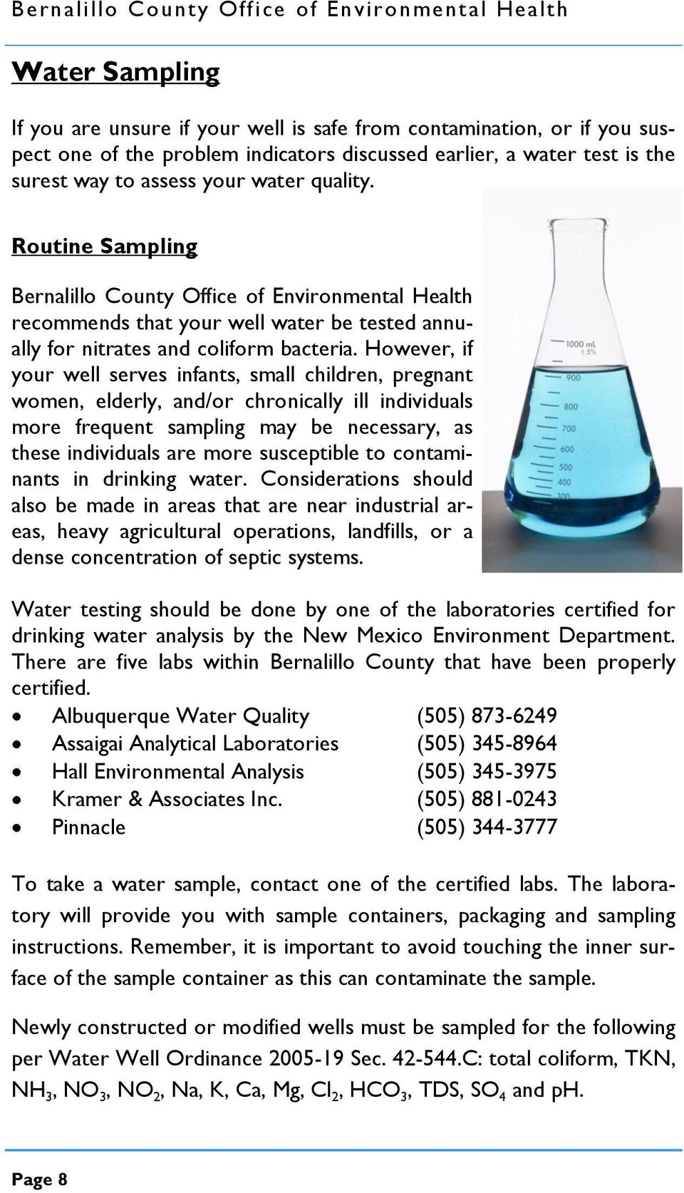 Routine Sampling Bernalillo County Office of Environmental Health recommends that your well water be tested annually for nitrates and coliform bacteria.