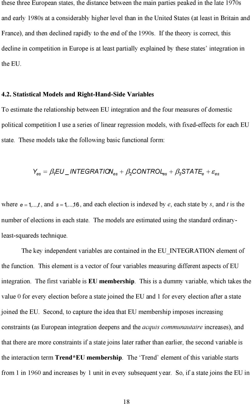 Statistical Models and Right-Hand-Side Variables To estimate the relationship between EU integration and the four measures of domestic political competition I use a series of linear regression