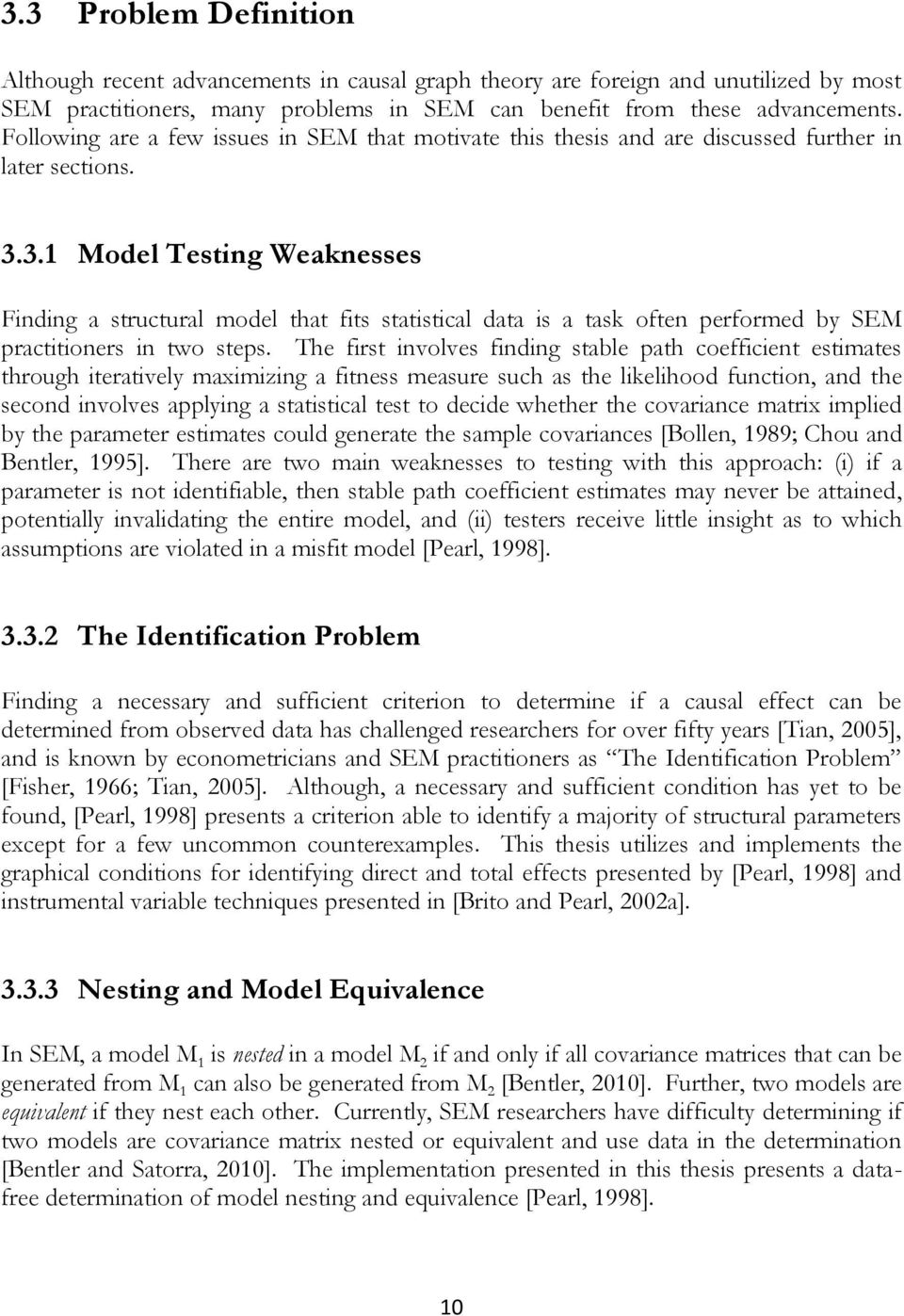 3.1 Model Testing Weaknesses Finding a structural model that fits statistical data is a task often performed by SEM practitioners in two steps.