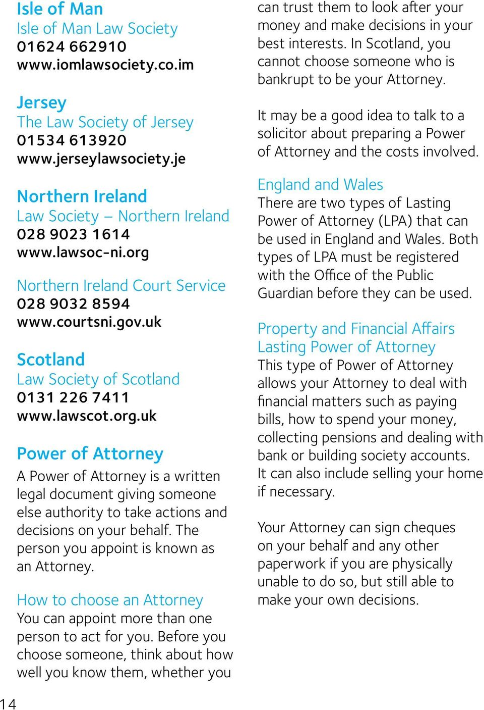 lawscot.org.uk Power of Attorney A Power of Attorney is a written legal document giving someone else authority to take actions and decisions on your behalf.